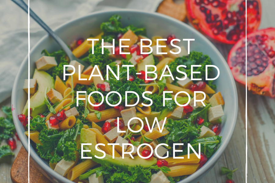 The Best Plant Based Foods for Low Estrogen